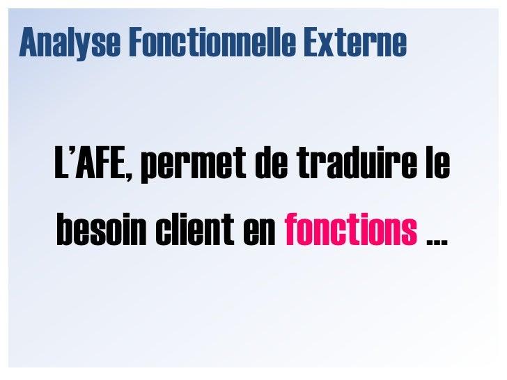 Analyse Fonctionnelle Externe<br />L'AFE, permet de traduire le<br />besoin client en fonctions …<br />
