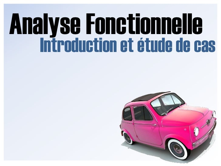 Analyse Fonctionnelle<br />Introduction et étude de cas<br />