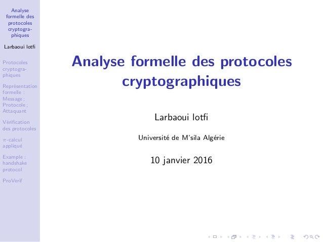 Analyse formelle des protocoles cryptogra- phiques Larbaoui lotfi Protocoles cryptogra- phiques Repr´esentation formelle : ...