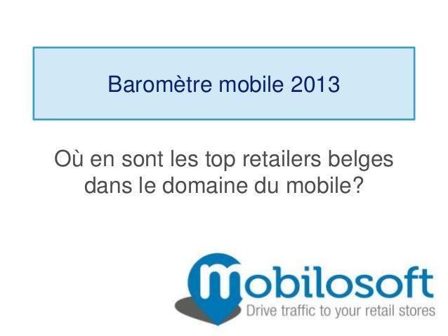 Baromètre mobile 2013Où en sont les top retailers belgesdans le domaine du mobile?
