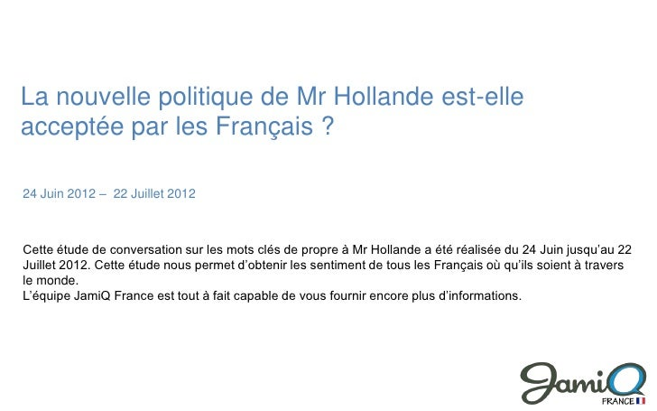 La nouvelle politique de Mr Hollande est-elleacceptée par les Français ?24 Juin 2012 – 22 Juillet 2012Cette étude de conve...
