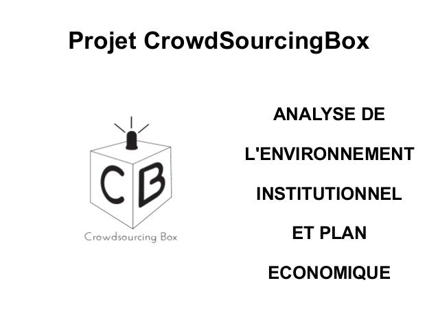Projet CrowdSourcingBox ANALYSE DE L'ENVIRONNEMENT INSTITUTIONNEL ET PLAN ECONOMIQUE