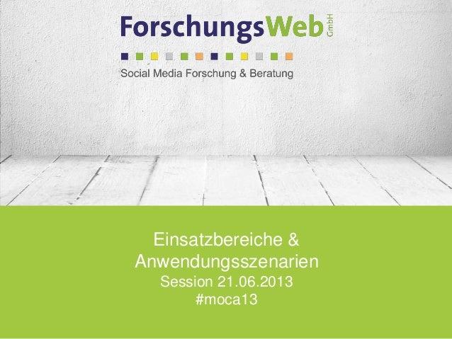 Einsatzbereiche &AnwendungsszenarienSession 21.06.2013#moca13