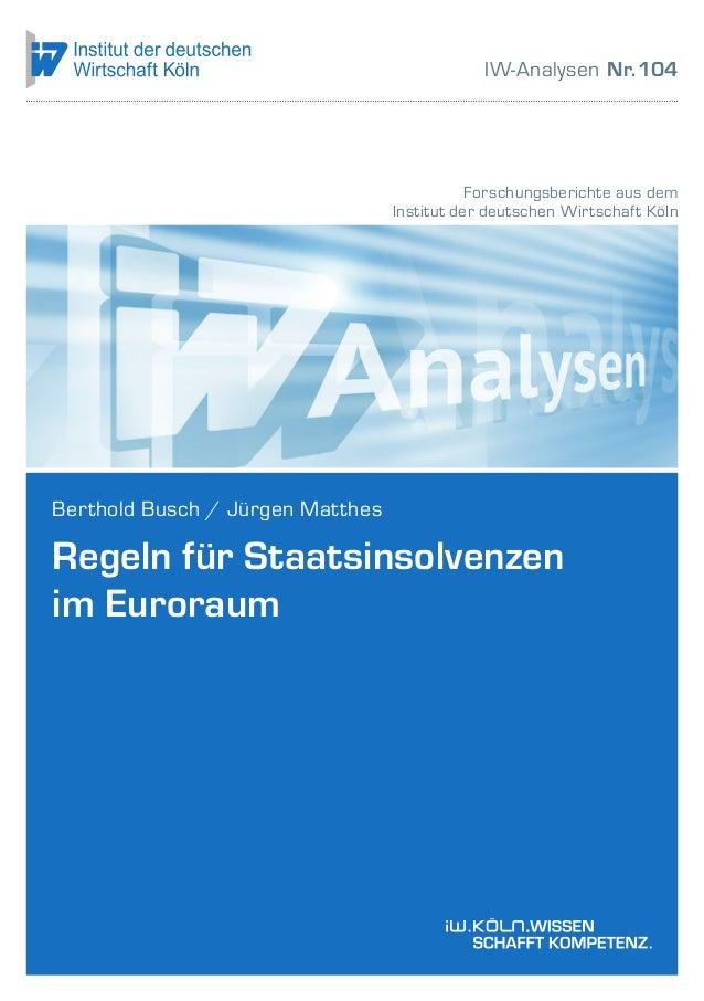 RegelnfürStaatsinsolvenzenimEuroraumIW-AnalysenNr.104 Forschungsberichte aus dem Institut der deutschen Wirtschaft Köln IW...