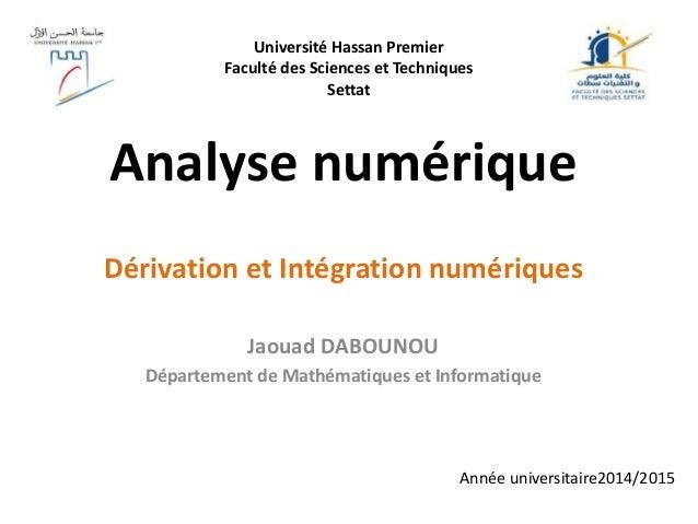 Analyse numérique Jaouad DABOUNOU Département de Mathématiques et Informatique Dérivation et Intégration numériques Année ...