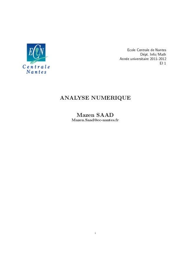 Ecole Centrale de Nantes D´ept. Info/Math Ann´ee universitaire 2011-2012 EI 1 ANALYSE NUMERIQUE Mazen SAAD Mazen.Saad@ec-n...