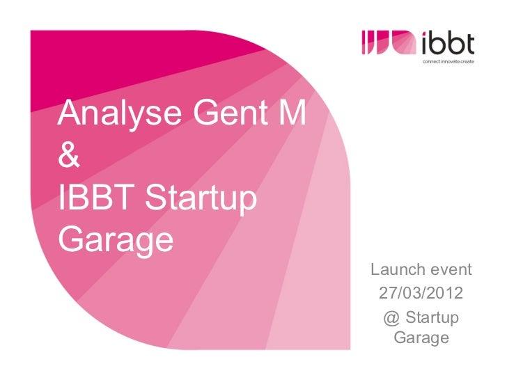 Analyse Gent M&IBBT StartupGarage                 Launch event                  27/03/2012                  @ Startup     ...