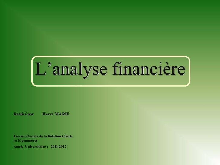 L'analyse financièreRéalisé par       Hervé MARIELicence Gestion de la Relation Clientset E-commerceAnnée Universitaire : ...