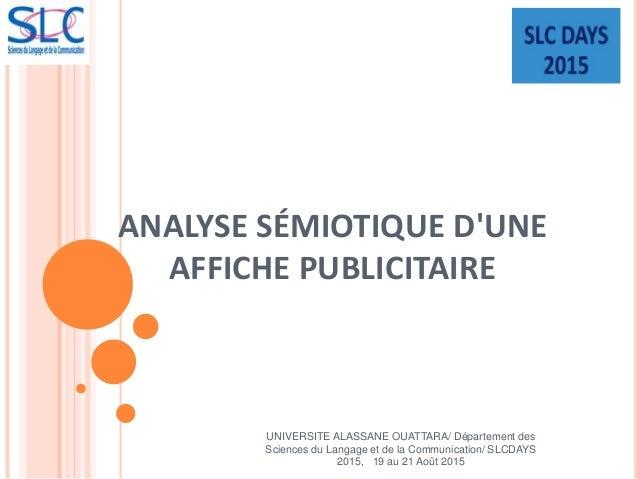 ANALYSE SÉMIOTIQUE D'UNE AFFICHE PUBLICITAIRE UNIVERSITE ALASSANE OUATTARA/ Département des Sciences du Langage et de la C...