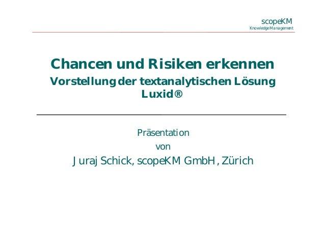 scopeKM Knowledge Management Chancen und Risiken erkennen Vorstellung der textanalytischen Lösung Luxid® Präsentation von ...