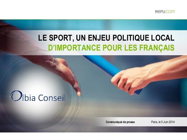 © REPUCOM | SPONSORLINK – OLBIA CONSEIL | AVRIL 20141 LE SPORT, UN ENJEU POLITIQUE LOCAL D'IMPORTANCE POUR LES FRANÇAIS Co...