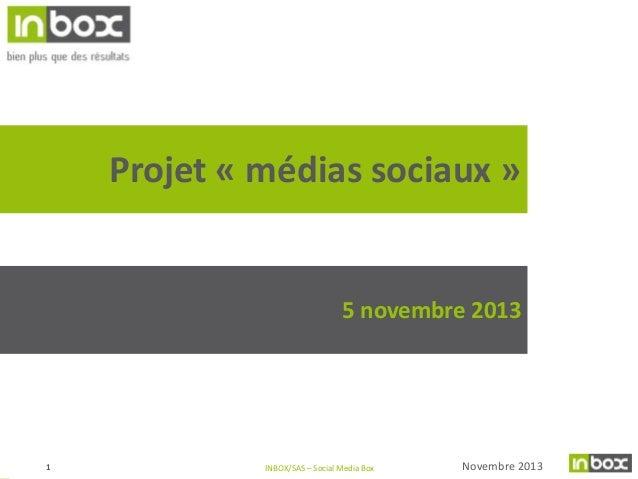 Projet « médias sociaux »  5 novembre 2013  1  INBOX/SAS – Social Media Box  Novembre 2013