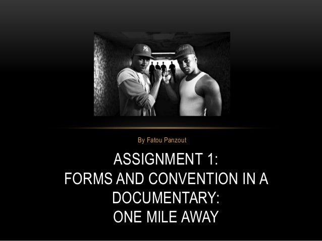 By Fatou PanzoutASSIGNMENT 1:FORMS AND CONVENTION IN ADOCUMENTARY:ONE MILE AWAY