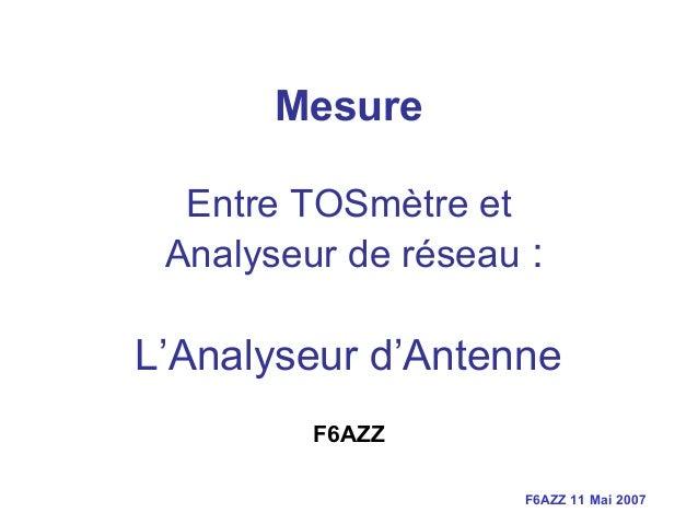 F6AZZ 11 Mai 2007 Mesure Entre TOSmètre et Analyseur de réseau : L'Analyseur d'Antenne F6AZZ