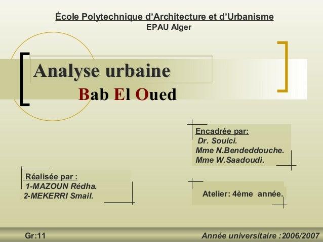 Analyse urbaineAnalyse urbaineÉcole Polytechnique d'Architecture et d'UrbanismeEPAU AlgerGr:11 Année universitaire :2006/2...