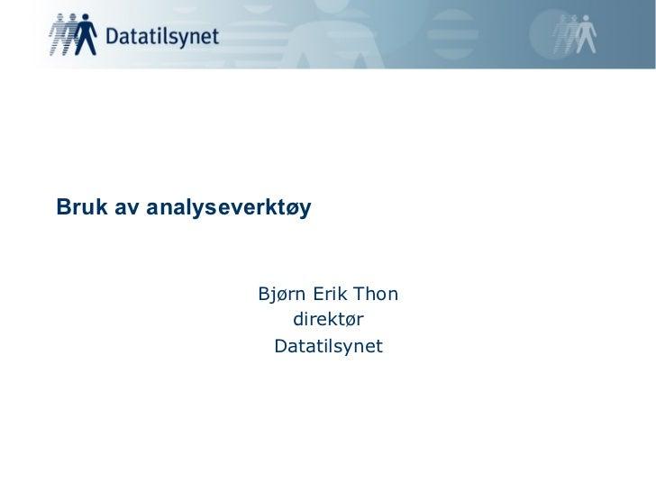 Bruk av analyseverktøy                 Bjørn Erik Thon                     direktør                   Datatilsynet