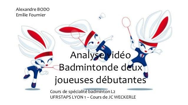 Analyse vidéo Badmintonde deux joueuses débutantes Alexandre BODO Emilie Fournier Cours de spécialité badminton L2 UFRSTAP...