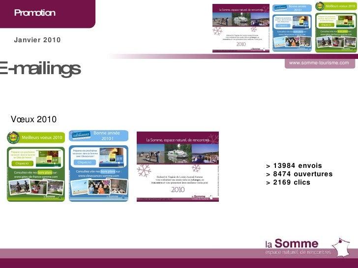 Promotion  www.somme-tourisme.com Janvier 2010 E-mailings  Vœux 2010 > 13984 envois > 8474 ouvertures > 2169 clics
