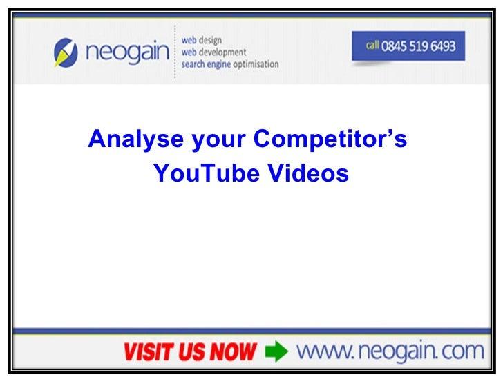 <ul><li>Analyse your Competitor's  </li></ul><ul><li>YouTube Videos </li></ul>