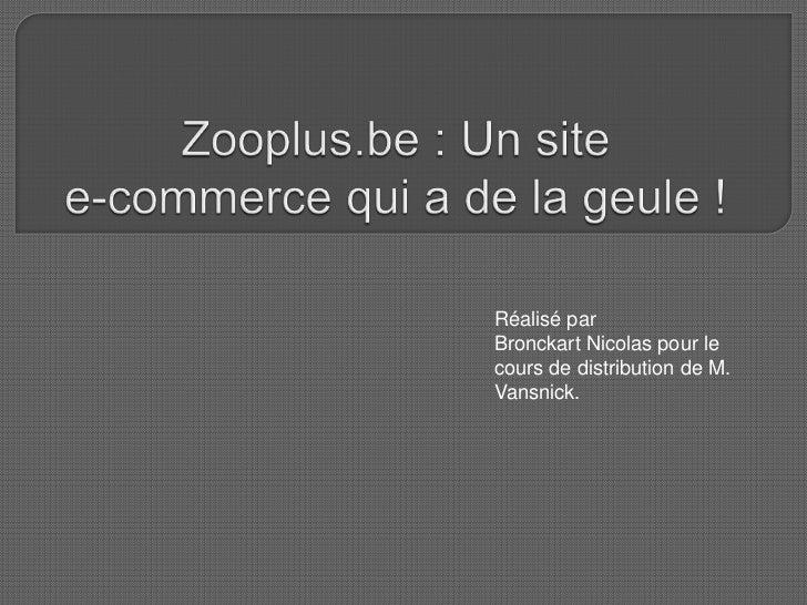 Zooplus.be : Un site e-commerce qui a de la geule !<br />Réalisé par <br />Bronckart Nicolas pour le cours de distribution...