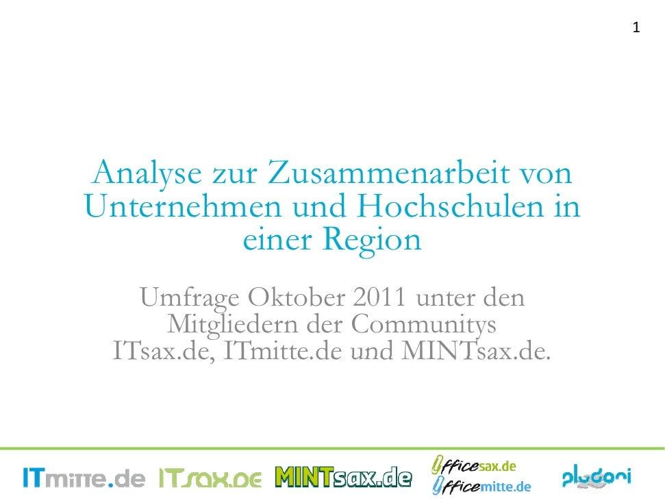 1Analyse zur Zusammenarbeit vonUnternehmen und Hochschulen in          einer Region   Umfrage Oktober 2011 unter den     M...