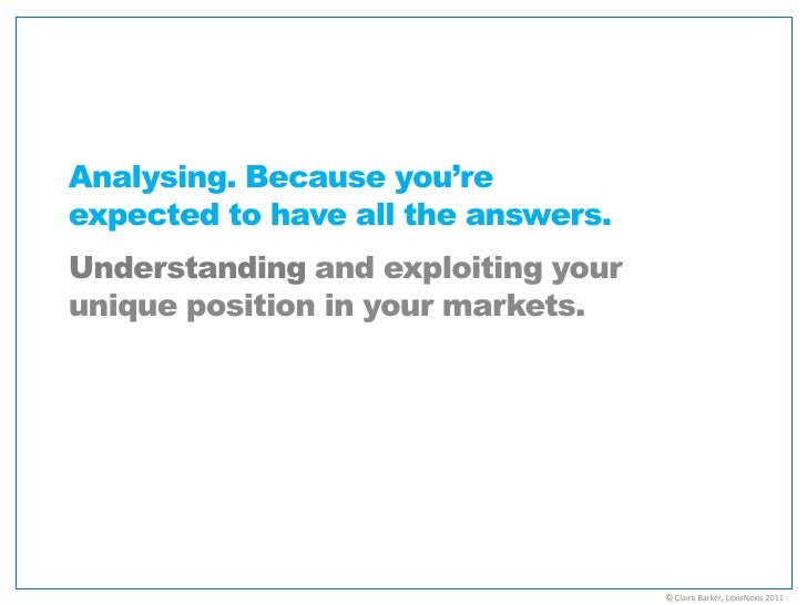 Analysing. Because you'reexpected to have all the answers.Understanding and exploiting yourunique position in your markets...