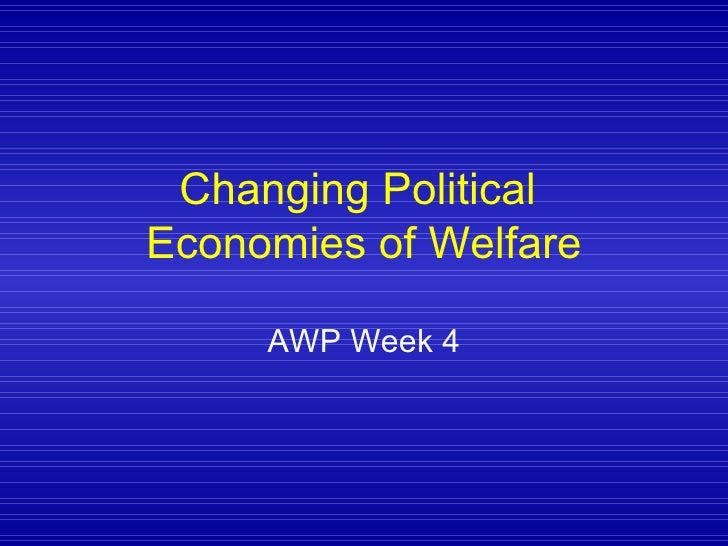 Changing Political  Economies of Welfare AWP Week 4