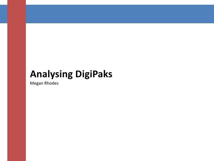 Analysing DigiPaksMegan Rhodes<br />
