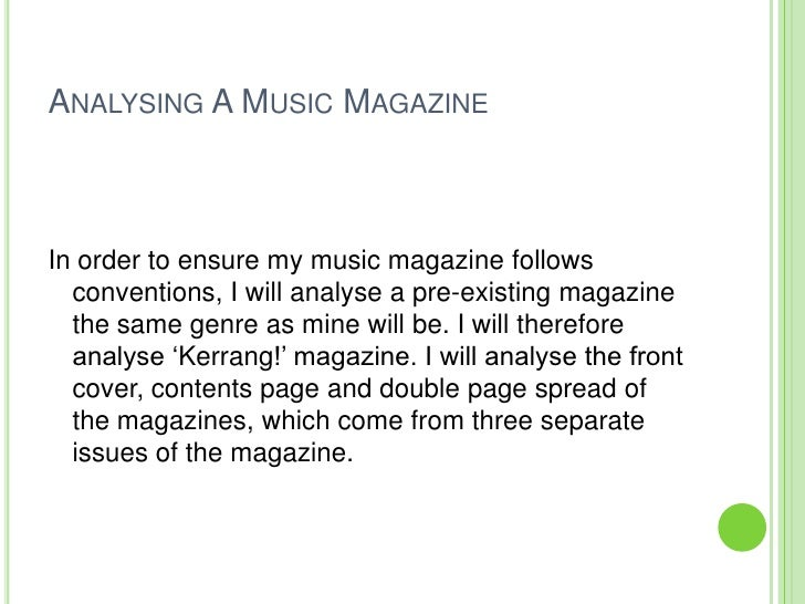 Analysing A Music Magazine<br />In order to ensure my music magazine follows conventions, I will analyse a pre-existing ma...