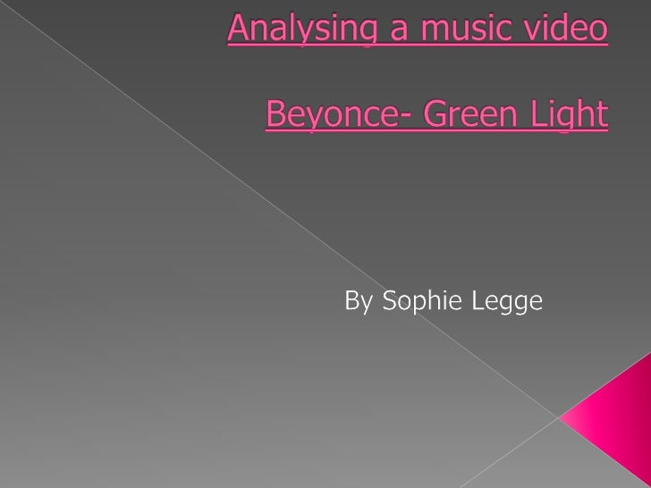 Analysing a music videoBeyonce- Green Light<br />By Sophie Legge<br />