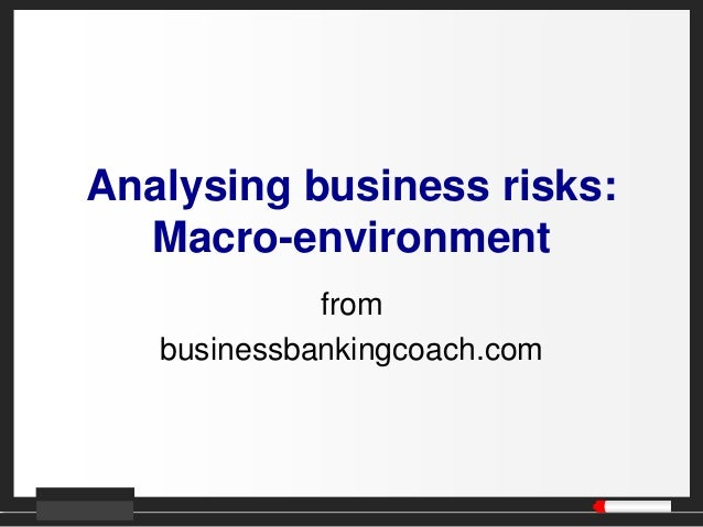 Analysing business risks: Macro-environment from businessbankingcoach.com