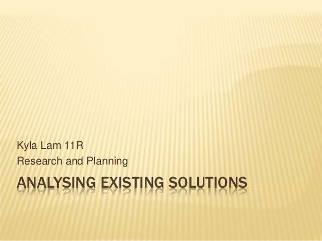Kyla Lam 11RResearch and PlanningANALYSING EXISTING SOLUTIONS