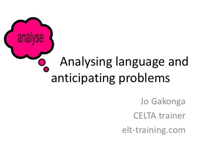 Analysing language andanticipating problems                 Jo Gakonga              CELTA trainer           elt-training.com