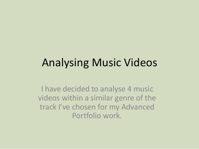 Analysing Music Videos I have decided to analyse 4 music videos within a similar genre of the track I've chosen for my Adv...