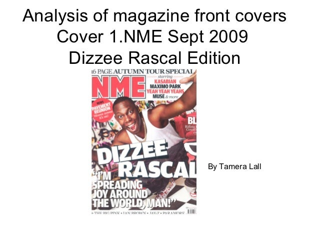 Analysis of magazine front covers    Cover 1.NME Sept 2009     Dizzee Rascal Edition                       By Tamera Lall