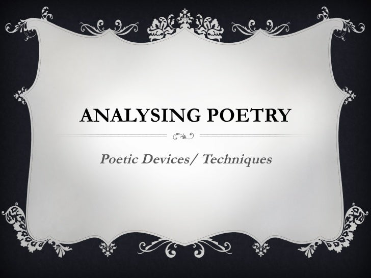 ANALYSING POETRY Poetic Devices/ Techniques