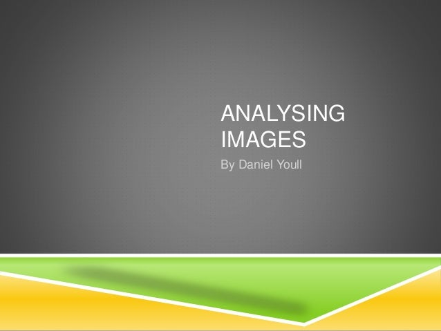 ANALYSING  IMAGES  By Daniel Youll