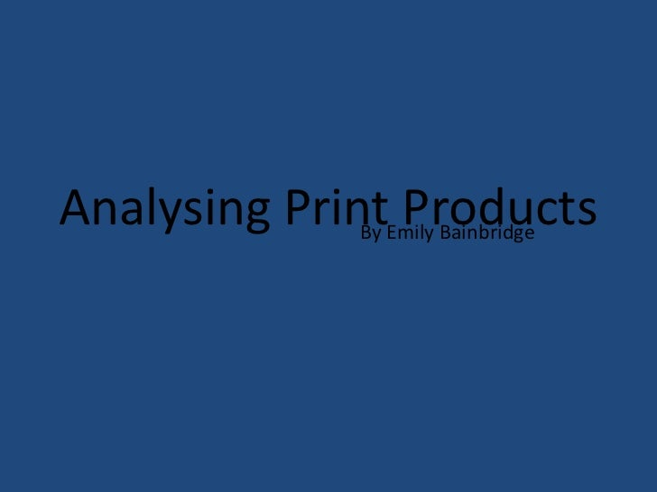 Analysing Print Products             By Emily Bainbridge