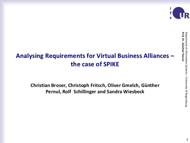 Analysing Requirements for Virtual Business Alliances – the case of SPIKE<br />Christian Broser, Christoph Fritsch, Oliver...