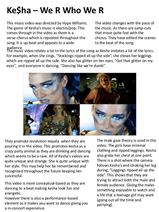 Ke$ha – We R Who We R This music video was directed by Hype Williams. The video changes with the pace of The genre of Kesh...