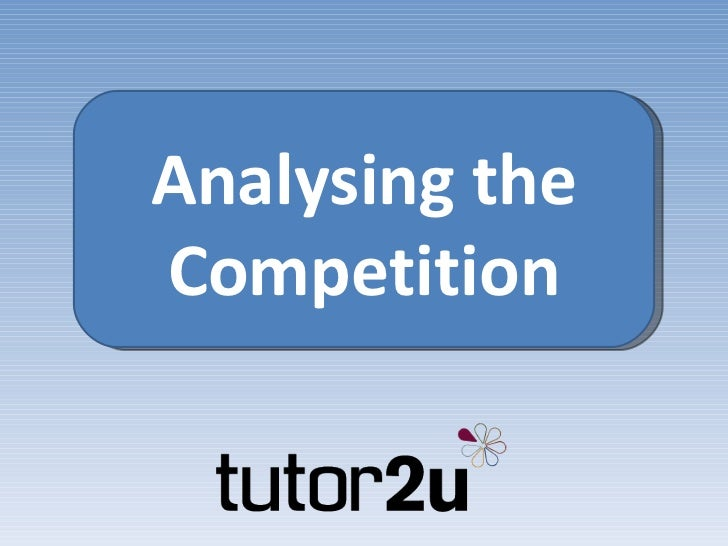 Analysing the Competition