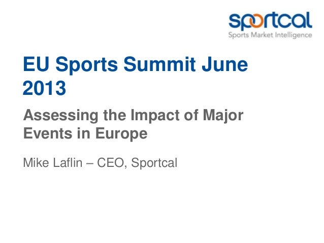 EU Sports Summit June2013Assessing the Impact of MajorEvents in EuropeMike Laflin – CEO, Sportcal