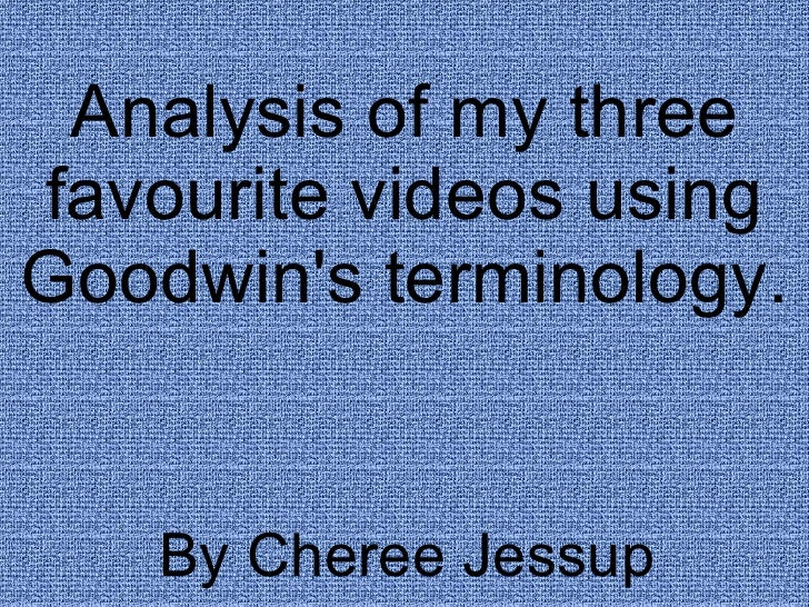 Analysis of my three favourite videos using Goodwin's terminology. By Cheree Jessup