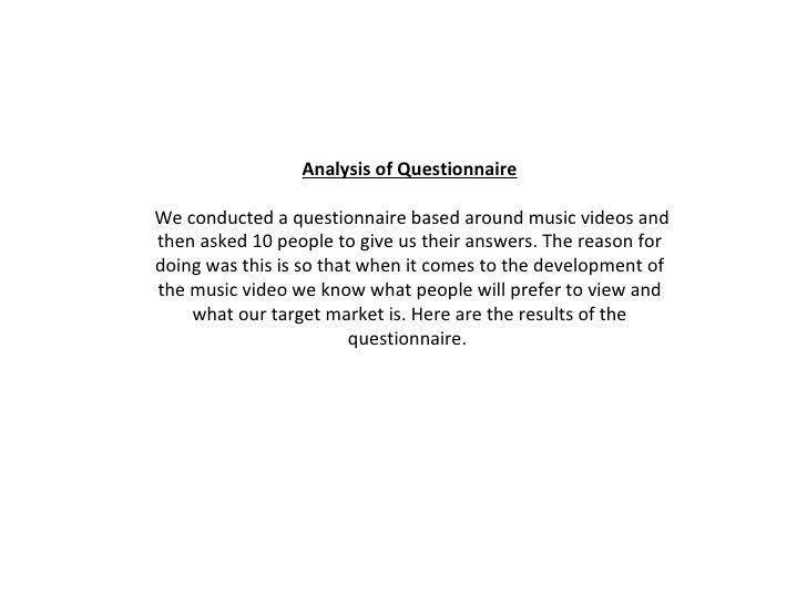 Analysis of Questionnaire  We conducted a questionnaire based around music videos and then asked 10 people to give us the...