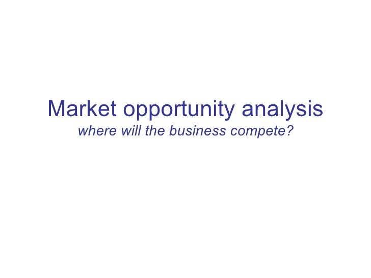 Market opportunity analysis where will the business compete?
