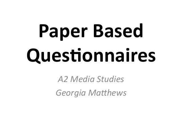 Paper	   Based	    Ques,onnaires	    A2	   Media	   Studies	    Georgia	   Ma1hews