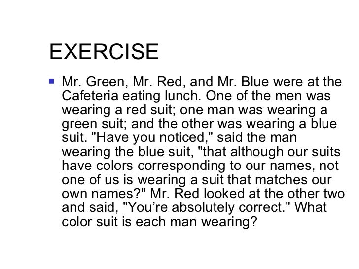 EXERCISE  <ul><li>Mr. Green, Mr. Red, and Mr. Blue were at the Cafeteria eating lunch. One of the men was wearing a red su...