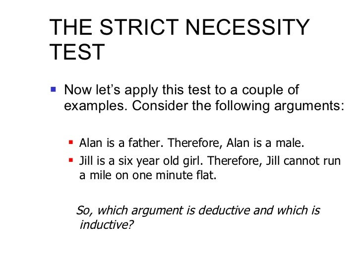 THE STRICT NECESSITY TEST <ul><li>Now let's apply this test to a couple of examples. Consider the following arguments: </l...