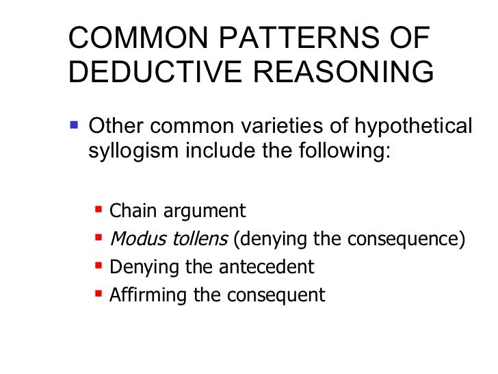 COMMON PATTERNS OF DEDUCTIVE REASONING <ul><li>Other common varieties of hypothetical syllogism include the following: </l...