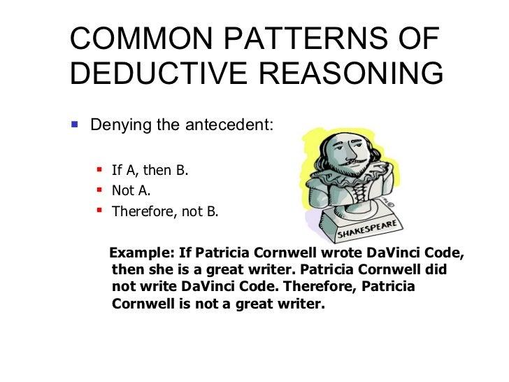 COMMON PATTERNS OF DEDUCTIVE REASONING <ul><li>Denying the antecedent: </li></ul><ul><ul><li>If A, then B. </li></ul></ul>...